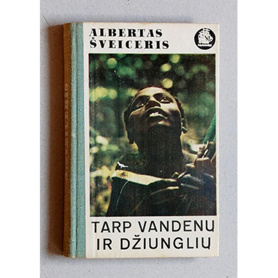 Albertas Šveiceris - Tarp vandenų ir džiunglių