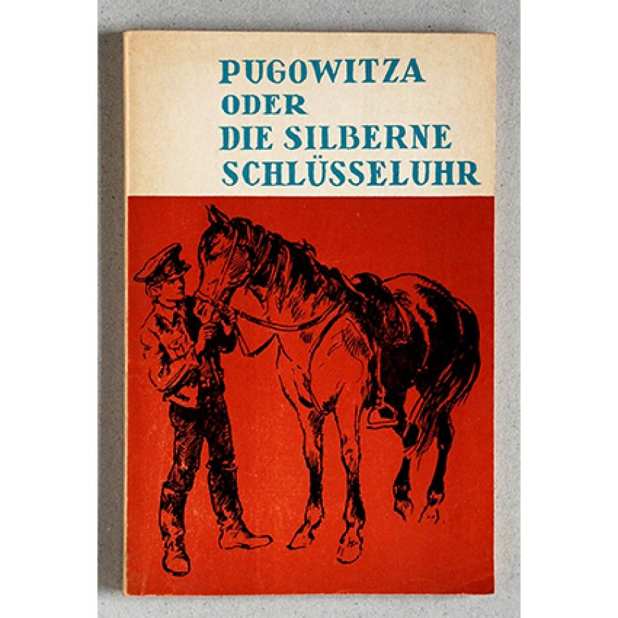 Alfred Wellm - Pugowitza oder Die silberne Schlüsseluhr