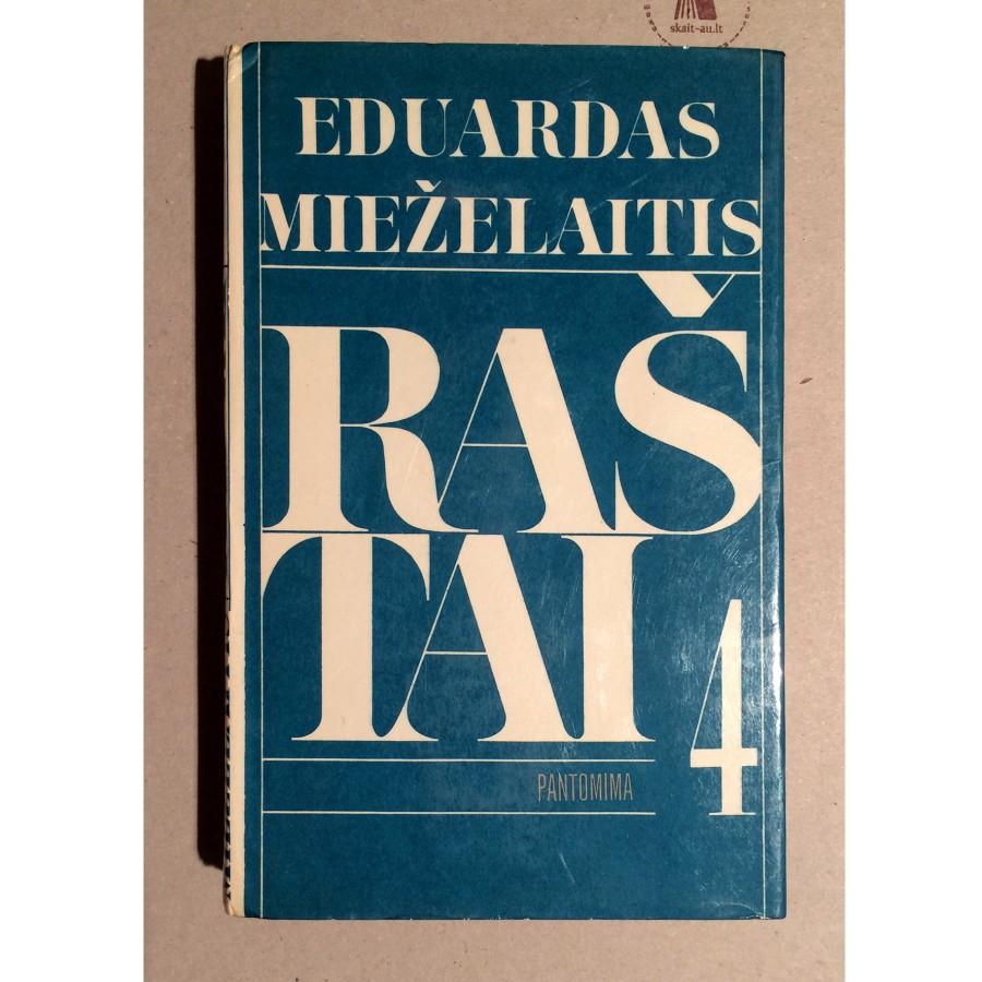 Eduardas Mieželaitis - Raštai. Pantomima. IV tomas