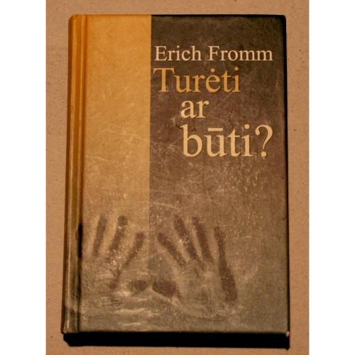 Erich Fromm - Turėti ar būti?