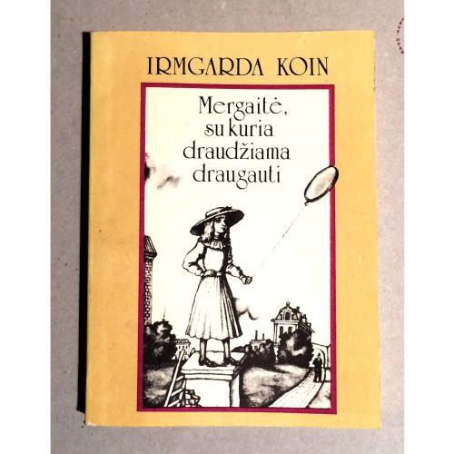 Irmgarda Koin - Mergaitė, su kuria draudžiama draugauti