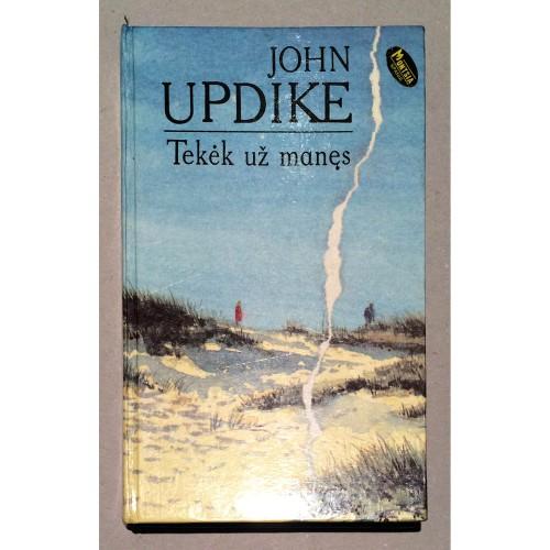 John Updike - Tekėk už manęs